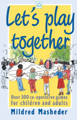 Let's Play Together Over 300 Co-Operative Games for Children and Adults by Mildred Masheder