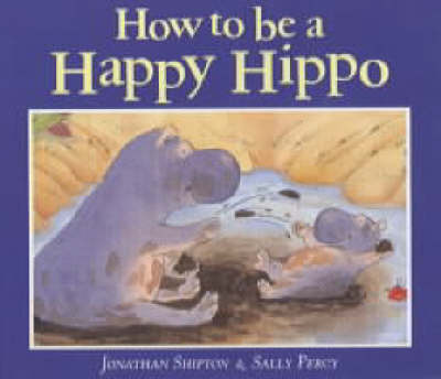 How to be a Happy Hippo by Jonathan Shipton
