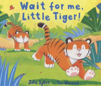 Wait for Me, Little Tiger! by Julie Sykes