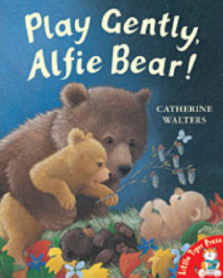 Play Gently, Alfie Bear! by Catherine Walters