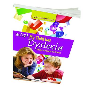 Help! My Child Has Dyslexia: A Practical Guide for Parents by Judy Hornigold