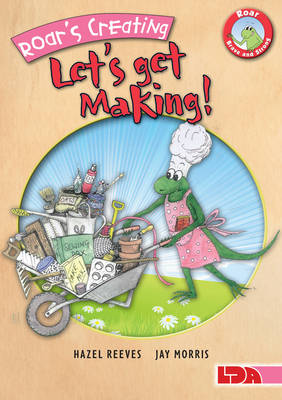Roar's Creating, Let's Get Making! by Hazel Reeves