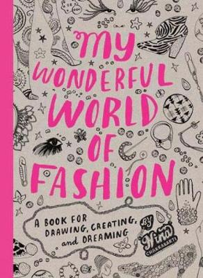 My Wonderful World of Fashion: Book for Drawing, Creating,Dreamin by Nina Chakrabarti