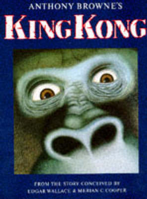 King Kong by Merian C. Cooper, ANTHONY BROWNE