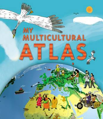 My Multicultural Atlas A Spiral-bound Atlas with Gatefolds by Benoit Delalandre
