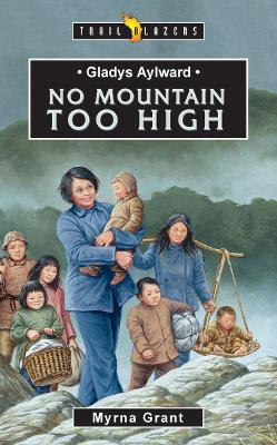 Gladys Aylward No Mountain Too High by Myrna Grant