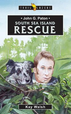 John G. Paton South Sea Island Rescue by Kay Walsh