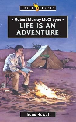 Robert Murray McCheyne Life Is An Adventure by Irene Howat