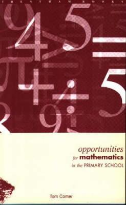 Opportunities for Mathematics in the Primary School by Tom Corner