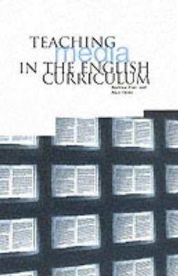 Teaching Media in the English Curriculum by Andrew Hart, Alun Hicks
