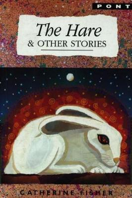 Hare and Other Stories, The by Catherine Fisher