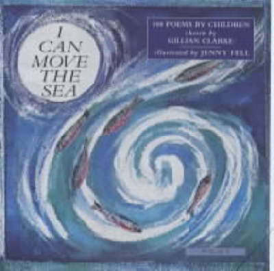 I Can Move the Sea - 100 Poems by Children by Gillian Clarke