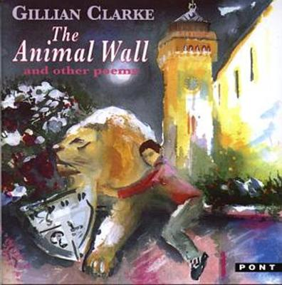 Animal Wall and Other Poems, The by Gillian Clarke