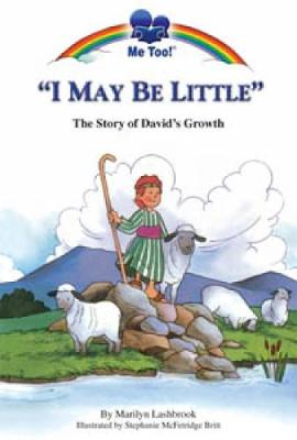 I May be Little The Story of David's Growth by Stephanie McFetridge Britt