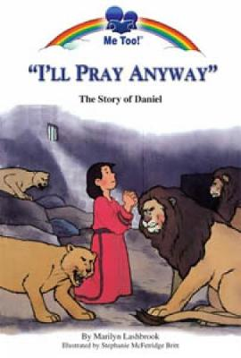 I'll Pray Anyway The Story of Daniel by Stephanie McFetridge Britt