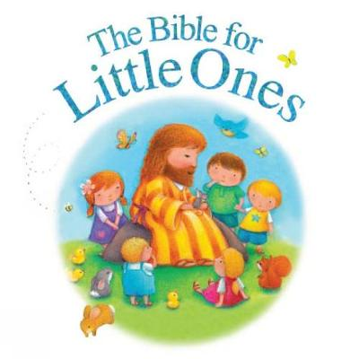 The Bible for Little Ones by Juliet David