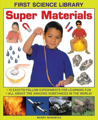 First Science Library: Super Materials 13 Easy-to-follow Experimemnts for Learning Fun. All About the Amazing Substances in the World! by Wendy Madgwick