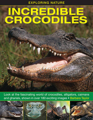 Exploring Nature: Incredible Crocodiles by Barbara Taylor