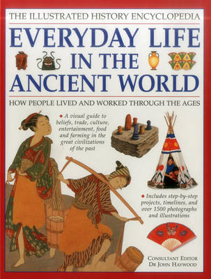 The Illustrated History Encyclopedia Everyday Life in the Ancient World by John Haywood