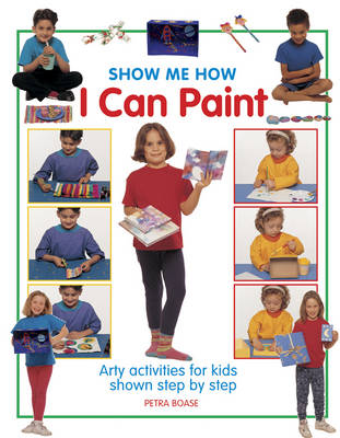 Show Me How: I Can Play Paint by Petra Boase