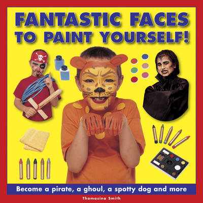 Fantastic Faces to Paint Yourself! by Thomasina Smith