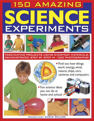 150 Amazing Science Experiments by Chris Oxlade