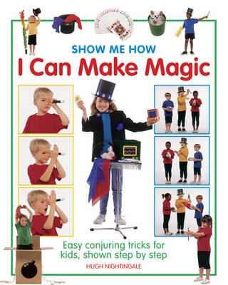Show Me How: I Can Make Magic by Hugh Nightingale