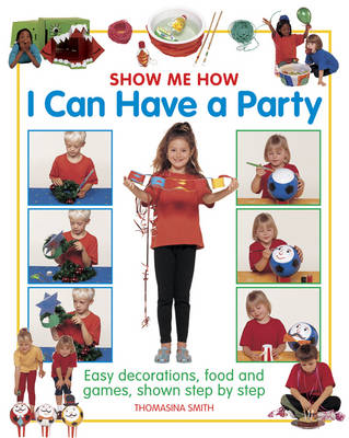 Show Me How: I Can Have a Party by Thomasina Smith