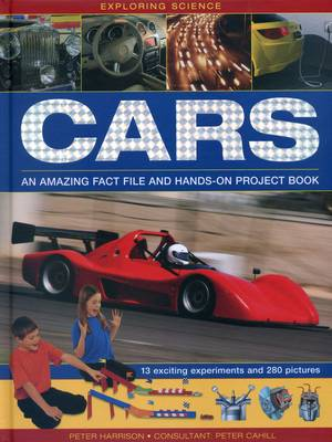 Exploring Science: Cars An Amazing Fact File and Hands-on Project Book by Peter Harrison, Peter Cahill