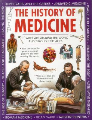 The History of Medicine Healthcare Around the World and Through the Ages by Brian Ward