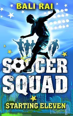 Soccer Squad: Starting Eleven by Bali Rai