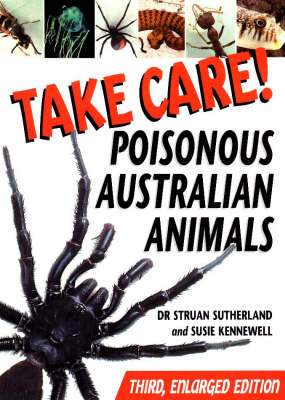 Take Care! Poisonous Australian Animals by Struan K. Sutherland, Susie Kennewell