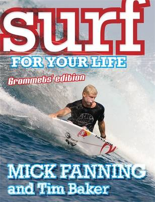 Surf For Your Life by Mick Fanning, Tim Baker