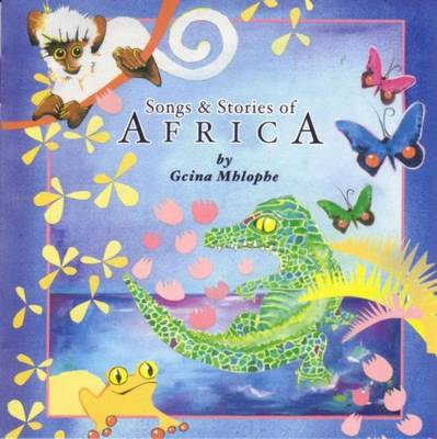 Songs and Stories of Africa by Gcina Mhlophe