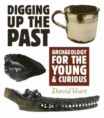 Archaeology for the Young and Curious by David Veart