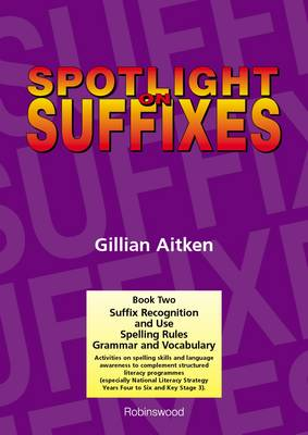 Spotlight on Suffixes Book 2 Suffix Recognition and Use, Spelling Rules and Grammar and Vocabulary by Gillian Aitken