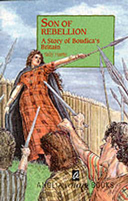 Son of Rebellion A Story of Boudica's Britain by Sally Harris