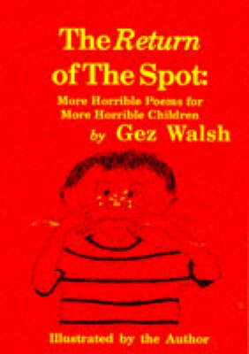 The Return of the Spot More Horrible Poems for Horrible Children by Gez Walsh