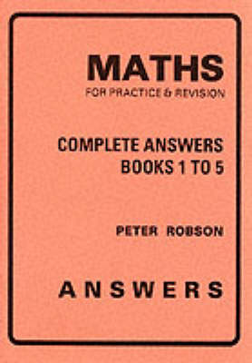 Maths for Practice and Revision Complete Answers by Peter Robson