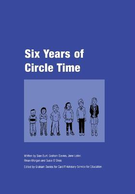 Six Years of Circle Time A Developmental Primary Curriculum - Produced by a Group of Teachers in Cardiff by Graham Davies, S. Burt