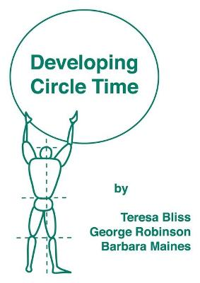 Developing Circle Time Taking Circle Time Much Further by Teresa Bliss, George Robinson, Barbara Maines
