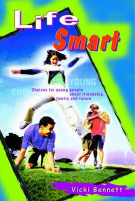Life Smart Choices for Young People About Friendship Family and Future by Vicki Bennett
