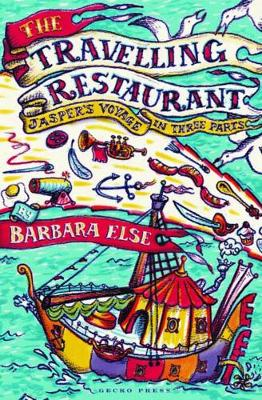The Travelling Restaurant Jasper's Voyage in Thee Parts by Barbara Else