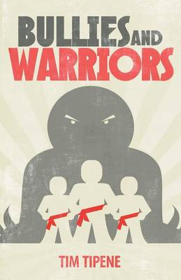 Bullies and Warriors by Tim Tipene