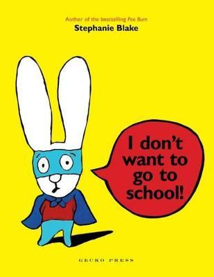 I Dont Want to Go to School by Stephanie Blake