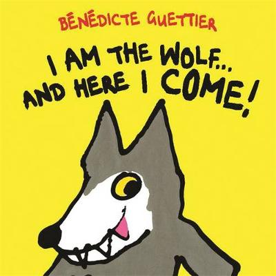 I am the Wolf...and Here I Come! by Benedicte Guettier