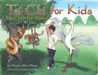 Tai Chi for Kids Move with the Animals by Stuart Alve Olson