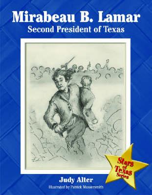 Mirabeau B. Lamar Second President of Texas by Judy Alter