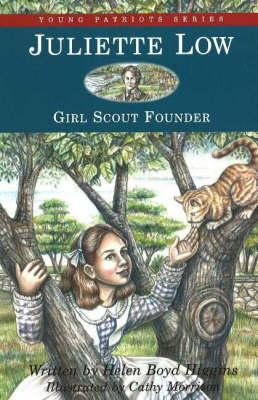 Juliette Low Girl Scout Founder by Helen Boyd Higgins, Cathy Morrison