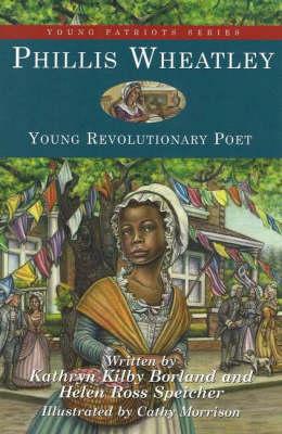 Phillis Wheatley Young Revolutionary Poet by Kathryn Kilby Borland, Helen Ross Speicher, Cathy Morrison